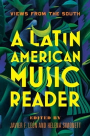 A Latin American Music Reader - Views from the South ebook by