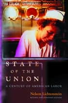 State of the Union - A Century of American Labor ebook by Nelson Lichtenstein