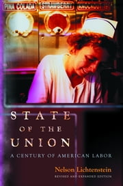 State of the Union - A Century of American Labor ebook by Kobo.Web.Store.Products.Fields.ContributorFieldViewModel
