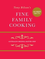 Fine Family Cooking - Australia's original master chef ebook by Tony Bilson