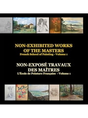 NON-EXHIBITED WORKS OF THE MASTERS - French School of Painting - Volume 1 ebook by Avram, Paul