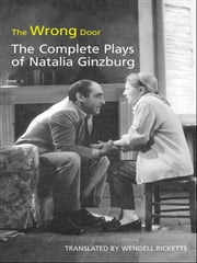 The Wrong Door - The Complete Plays of Natalia Ginzburg ebook by Wendell Ricketts