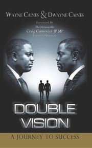 Double Vision - A Journey to Success ebook by Wayne Caines,Dwayne Caines