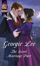 The Secret Marriage Pact (Mills & Boon Historical) (The Business of Marriage, Book 3) ebook by Georgie Lee