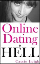 Online Dating Is Hell ebook by Cassie Leigh