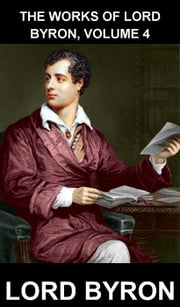 The Works of Lord Byron, Volume 4 [mit Glossar in Deutsch] ebook by Lord Byron,Eternity Ebooks