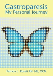 Gastroparesis: My Personal Journey ebook by Patricia L. Rosati RN, MS, OCN