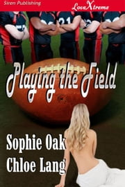 Playing the Field ebook by Sophie Oak Chloe Lang