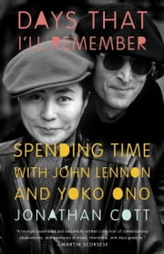 Days That I'll Remember - Spending Time with John Lennon and Yoko Ono ebook by Jonathan Cott
