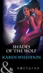 Shades of the Wolf (Mills & Boon Nocturne) ebook by Karen Whiddon