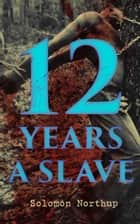12 Years A Slave ebook by Solomon Northup