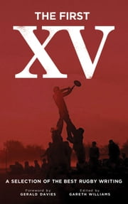 The First XV: A Selection of the Best Rugby Writing ebook by Gareth Williams, Gerald Davies