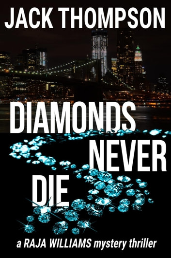 Diamonds Never Die - Raja Williams Mystery Thrillers, #4 ebook by Jack Thompson
