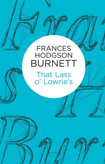 That Lass o' Lowrie's ebook by Frances Hodgson Burnett