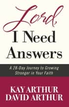 Lord, I Need Answers - A 28-Day Journey to Growing Stronger in Your Faith ebook by Kay Arthur, David Arthur