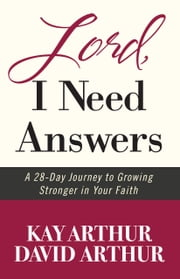 Lord, I Need Answers - A 28-Day Journey to Growing Stronger in Your Faith ebook by Kay Arthur,David Arthur