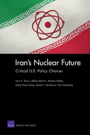 Iran's Nuclear Future - Critical U.S. Policy Choices ebook by Lynn E. Davis,Jeffrey Martini,Alireza Nader,Dalia Dassa Kaye,James T. Quinlivan