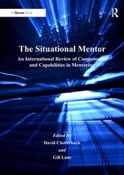 The Situational Mentor - An International Review of Competences and Capabilities in Mentoring ebook by Gill Lane,David Clutterbuck