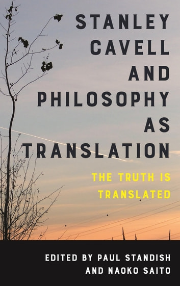 Stanley Cavell and Philosophy as Translation - The Truth is Translated ebook by