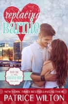 Replacing Barnie - The Candy Bar series, #1 ebook by Patrice Wilton