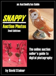 Snappy Auction Photos: The Online Auction Seller's Guide to Digital Photography, 2nd Edition ebook by Steiner, David