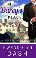 In Darcy's Place - A Pride & Prejudice Variation ebook by