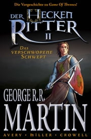 "Der Heckenritter Graphic Novel, Bd. 2: Das verschworene Schwert - Die Vorgeschichte zu ""Game of Thrones"" ebook by George R. R. Martin, Mike Cromwell, Mike Miller,..."