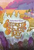 Secrets of Selkie Bay ebook by Shelley Moore Thomas