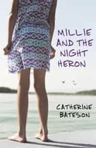 Millie and the Night Heron ebook by Catherine Bateson
