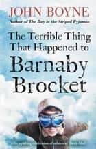 The Terrible Thing That Happened to Barnaby Brocket ebook by John Boyne, Oliver Jeffers