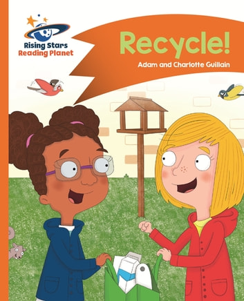 Reading Planet - Recycle! - Orange: Comet Street Kids ePub ebook by Adam Guillain,Charlotte Guillain
