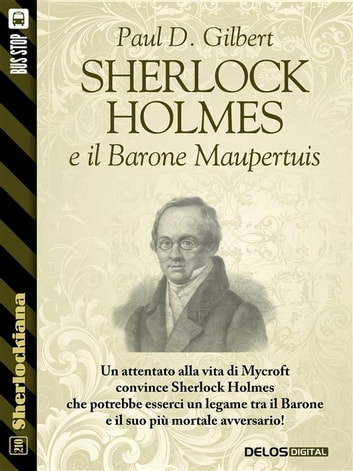 Sherlock Holmes e il Barone Maupertuis ebook by Paul D. Gilbert