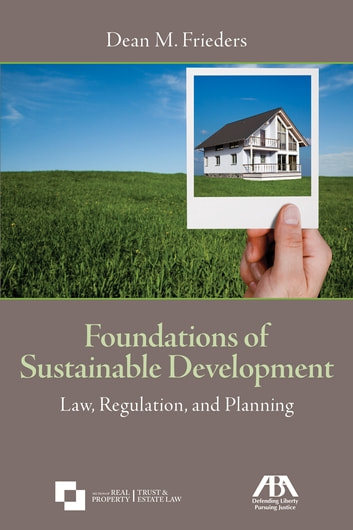 Foundations of Sustainable Development - Law, Regulation, and Planning ebook by Dean M. Frieders