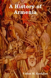 A History of Armenia ebook by Kurkjian, Vahan M.