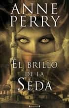 El brillo de la seda eBook by Anne Perry