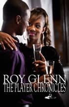 The Player Chronicles ebook by Roy Glenn