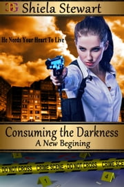Consuming the Darkness - A New Beginning ebook by Shiela Stewart