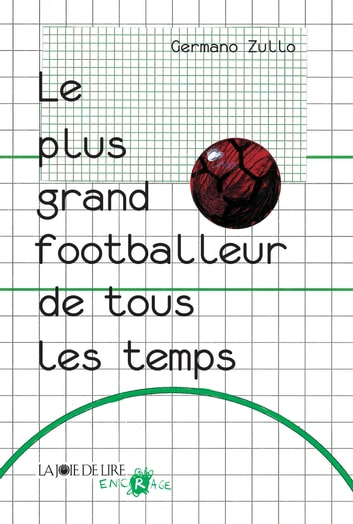 Le plus grand footballeur de tous les temps ebook by Germano ZULLO