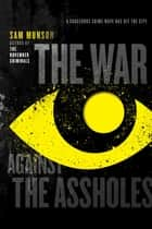 The War Against the Assholes ebook by Sam Munson