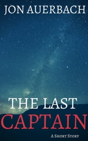 The Last Captain: A Short Story ebook by Jon Auerbach