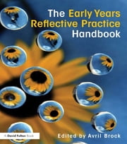 The Early Years Reflective Practice Handbook ebook by Avril Brock