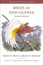 Birds of New Guinea - Second Edition ebook by Szabolcs Kókay, Thane K. Pratt, Bruce M. Beehler,...