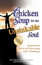 Chicken Soup for the Unsinkable Soul - Inspirational Stories of Overcoming Life's Challenges ebook by Jack Canfield,Mark Victor Hansen