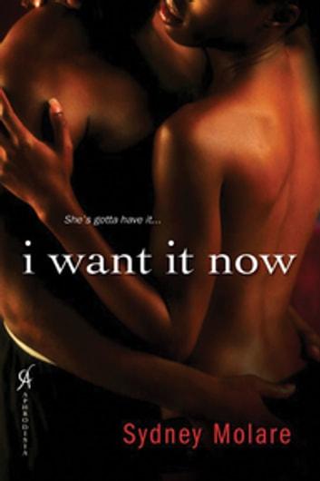 I Want It Now ebook by Sydney Molare