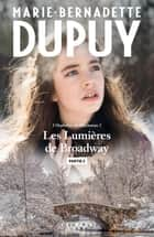 Les lumières de Broadway - Partie 2 ebook by Marie-Bernadette Dupuy