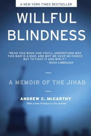 WILLFUL BLINDNESS: A MEMOIR OF THE JIHAD ebook by Mccarthy, Andrew C Mccarthy
