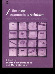 The New Economic Criticism - Studies at the interface of literature and economics ebook by Mark Osteen,Martha Woodmansee