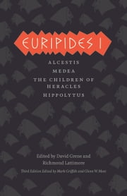 Euripides I - Alcestis, Medea, The Children of Heracles, Hippolytus ebook by Euripides,Mark Griffith,Glenn W. Most,David Grene,Richmond Lattimore,Mark Griffith,Glenn W. Most,David Grene,Richmond Lattimore