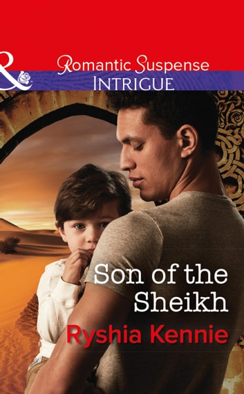 Son Of The Sheikh (Mills & Boon Intrigue) (Desert Justice, Book 3) eBook by Ryshia Kennie
