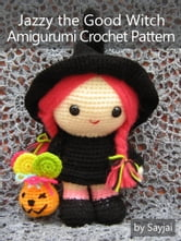 Jazzy the Good Witch Amigurumi Crochet Pattern ebook by Sayjai